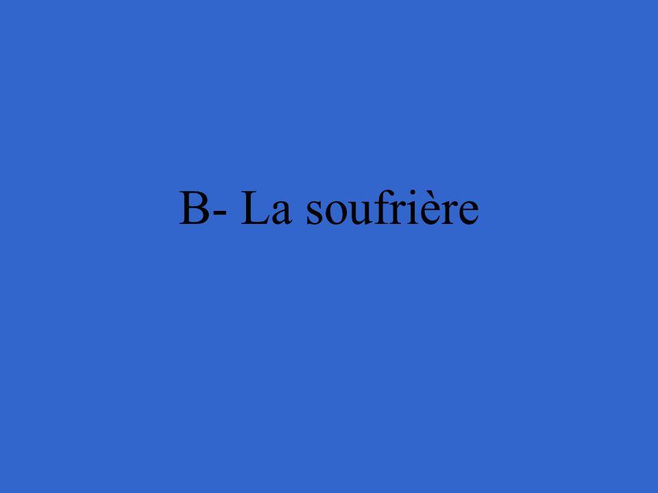 B- La soufrière