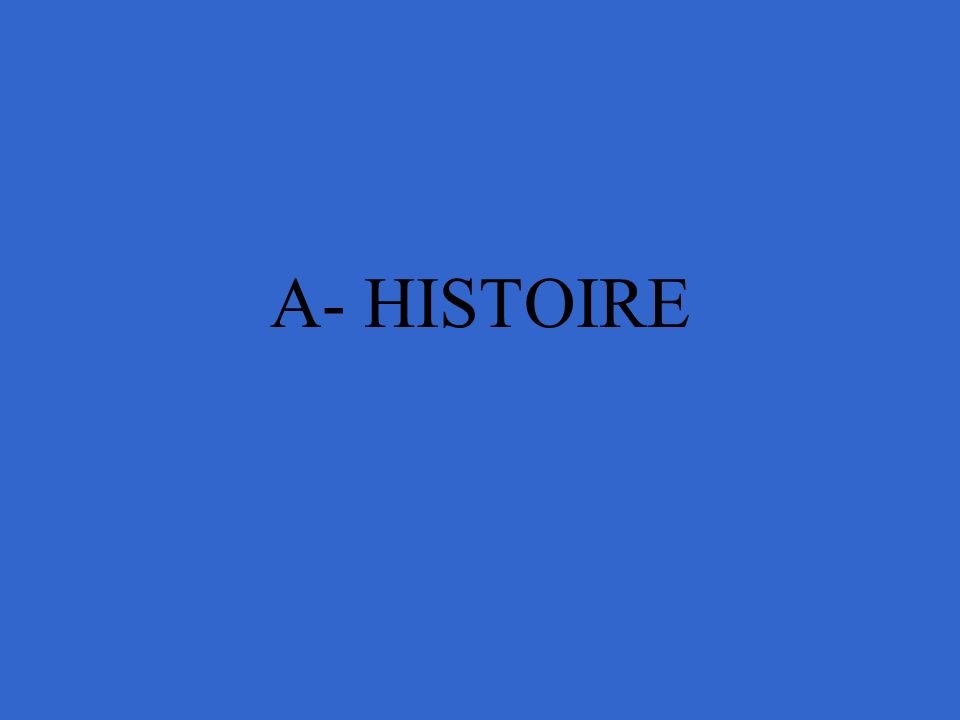 A- HISTOIRE
