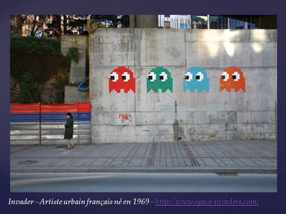 Invader –Artiste urbain français né en 1969 - http://www