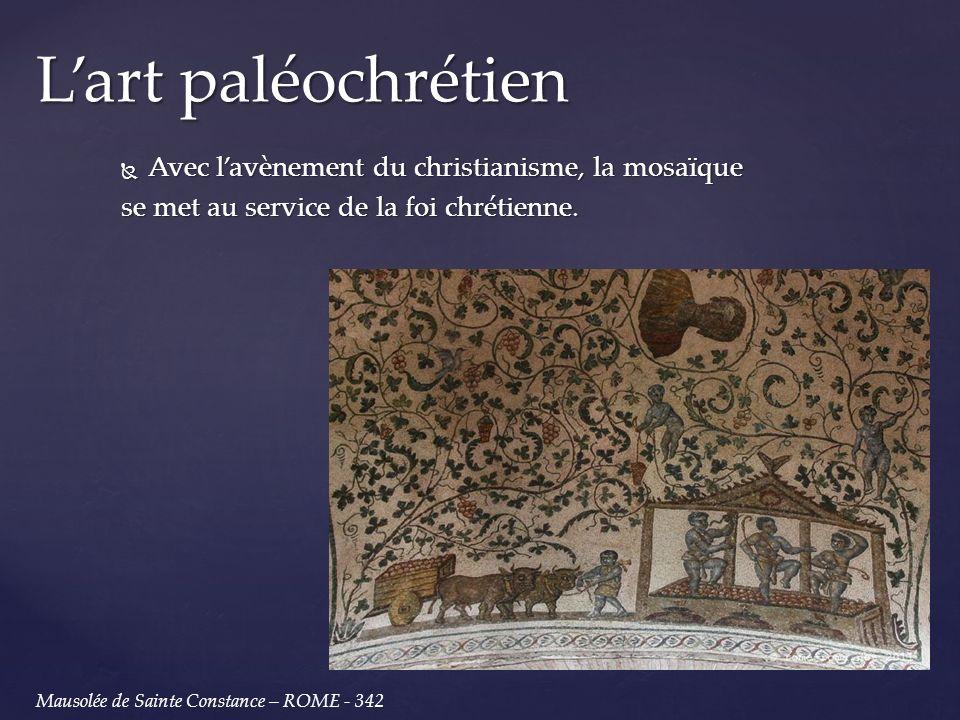 L'art paléochrétien Avec l'avènement du christianisme, la mosaïque