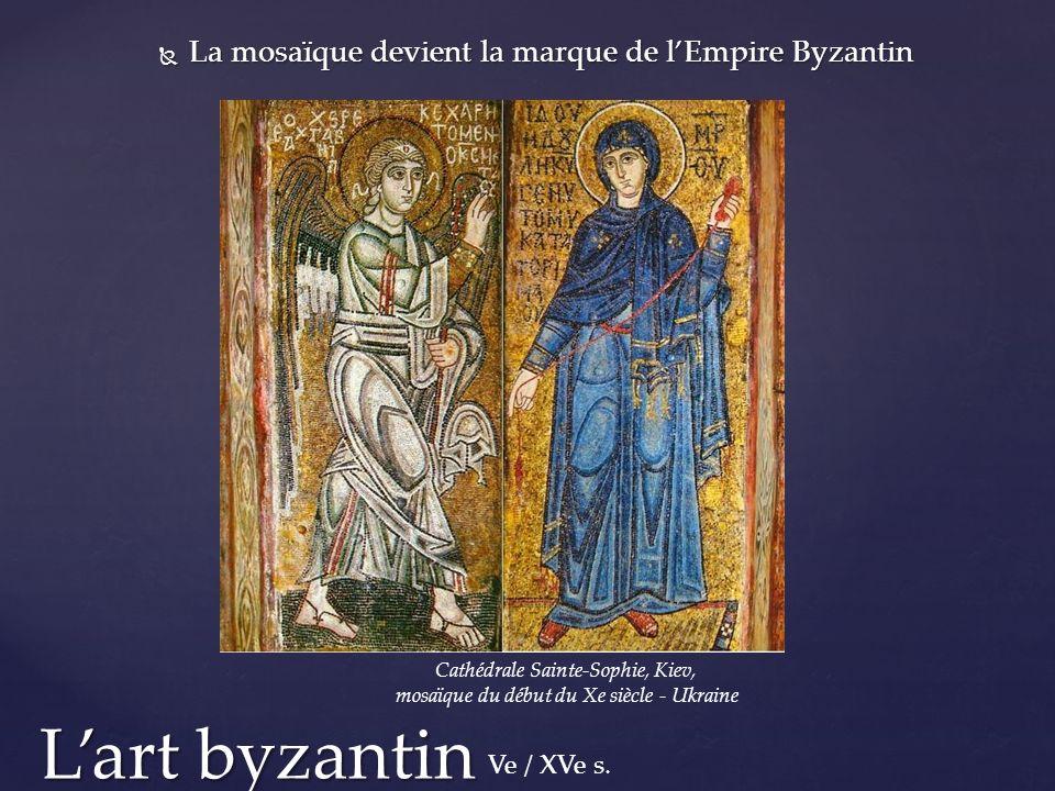 L'art byzantin La mosaïque devient la marque de l'Empire Byzantin