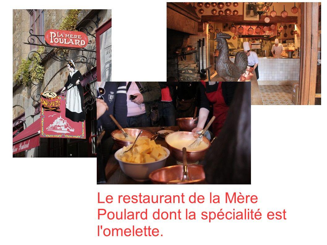Le restaurant de la Mère Poulard dont la spécialité est l omelette.