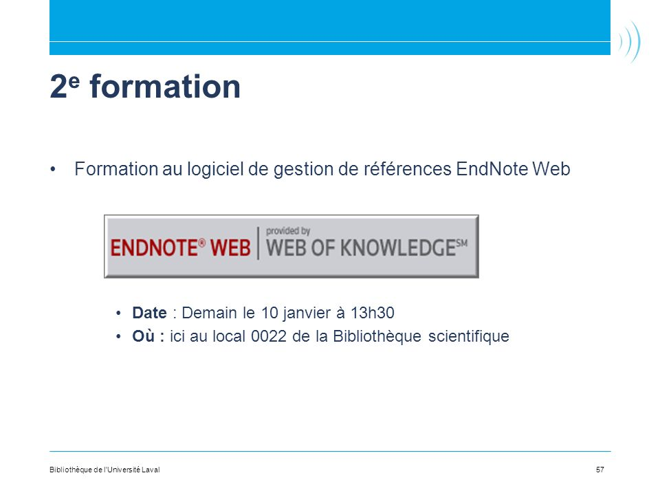 2e formation Formation au logiciel de gestion de références EndNote Web. Date : Demain le 10 janvier à 13h30.