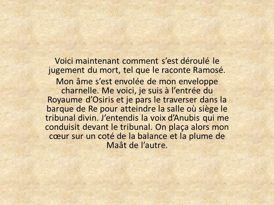 Voici maintenant comment s'est déroulé le jugement du mort, tel que le raconte Ramosé.