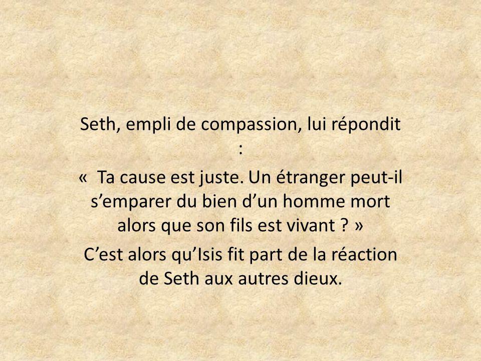 Seth, empli de compassion, lui répondit :