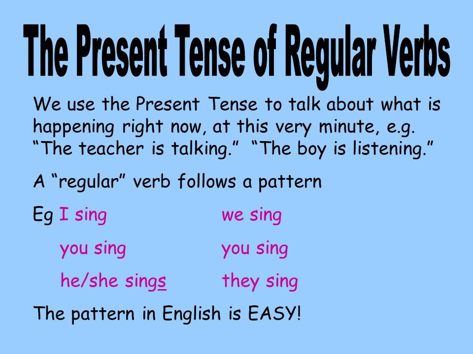 The Present Tense of Regular Verbs