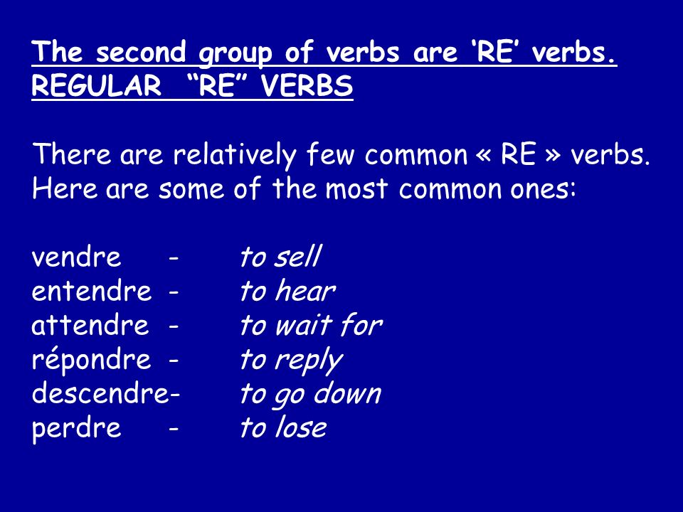 The second group of verbs are 'RE' verbs.