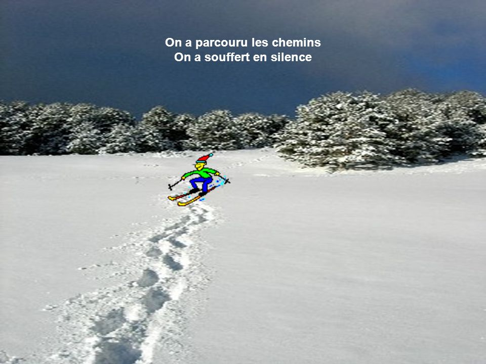 On a parcouru les chemins On a souffert en silence