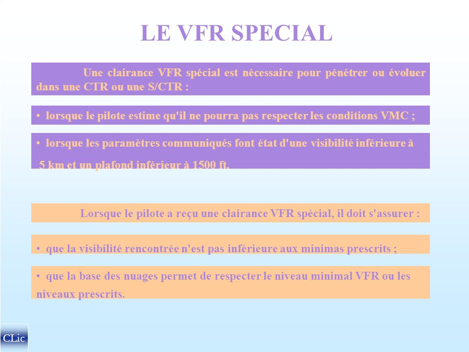 LE VFR SPECIAL Une clairance VFR spécial est nécessaire pour pénétrer ou évoluer dans une CTR ou une S/CTR :