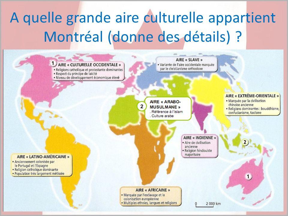A quelle grande aire culturelle appartient Montréal (donne des détails)