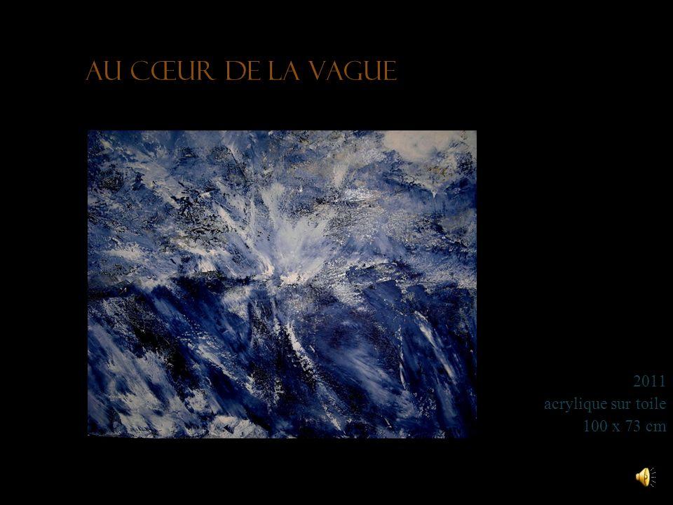 Au cœur de la vague 2011 acrylique sur toile 100 x 73 cm