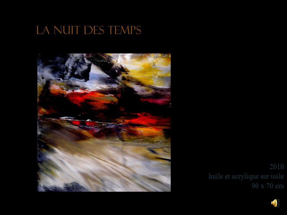 La nuit des temps 2010 huile et acrylique sur toile 90 x 70 cm