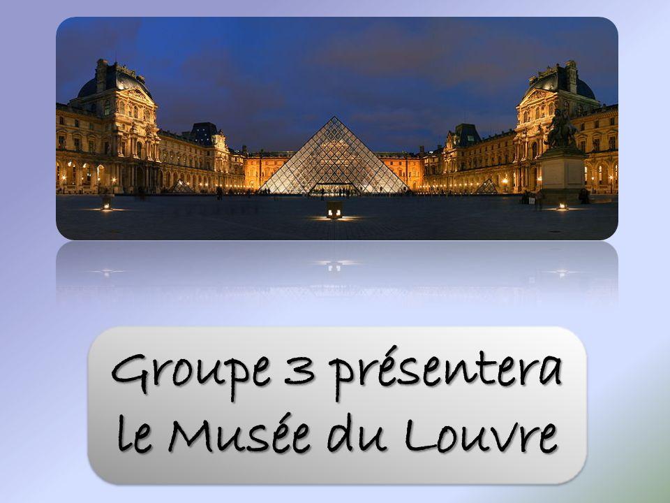 Groupe 3 présentera le Musée du Louvre