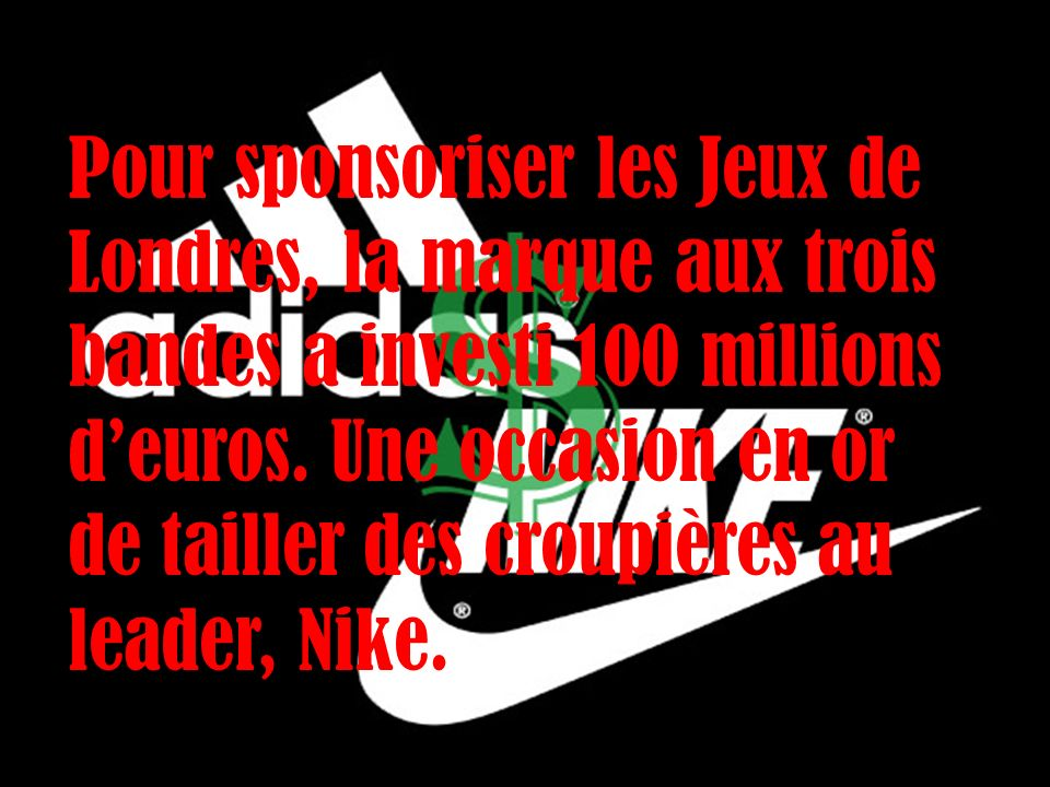 Pour sponsoriser les Jeux de Londres, la marque aux trois bandes a investi 100 millions d'euros.