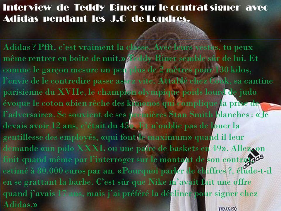 Interview de Teddy Riner sur le contrat signer avec Adidas pendant les J.O de Londres.