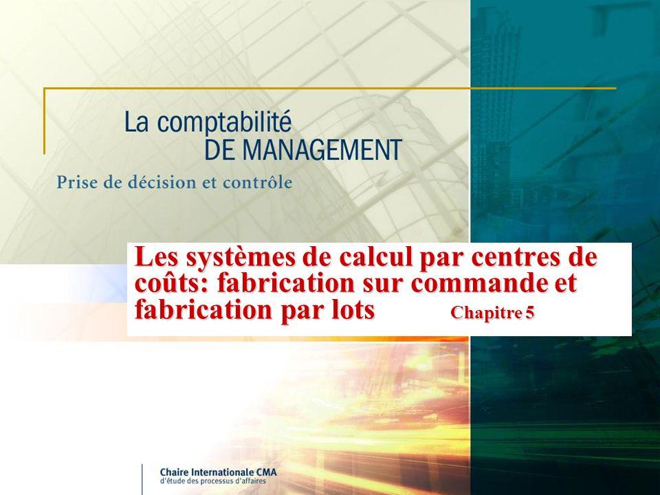 Les systèmes de calcul par centres de coûts: fabrication sur commande et fabrication par lots Chapitre 5