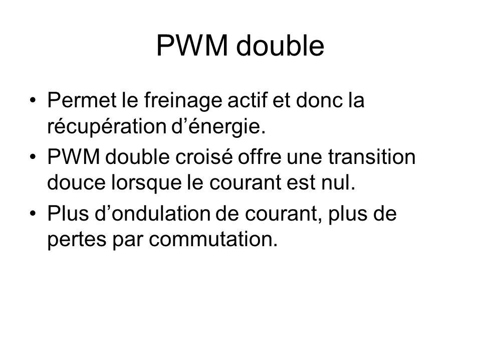 PWM double Permet le freinage actif et donc la récupération d'énergie.
