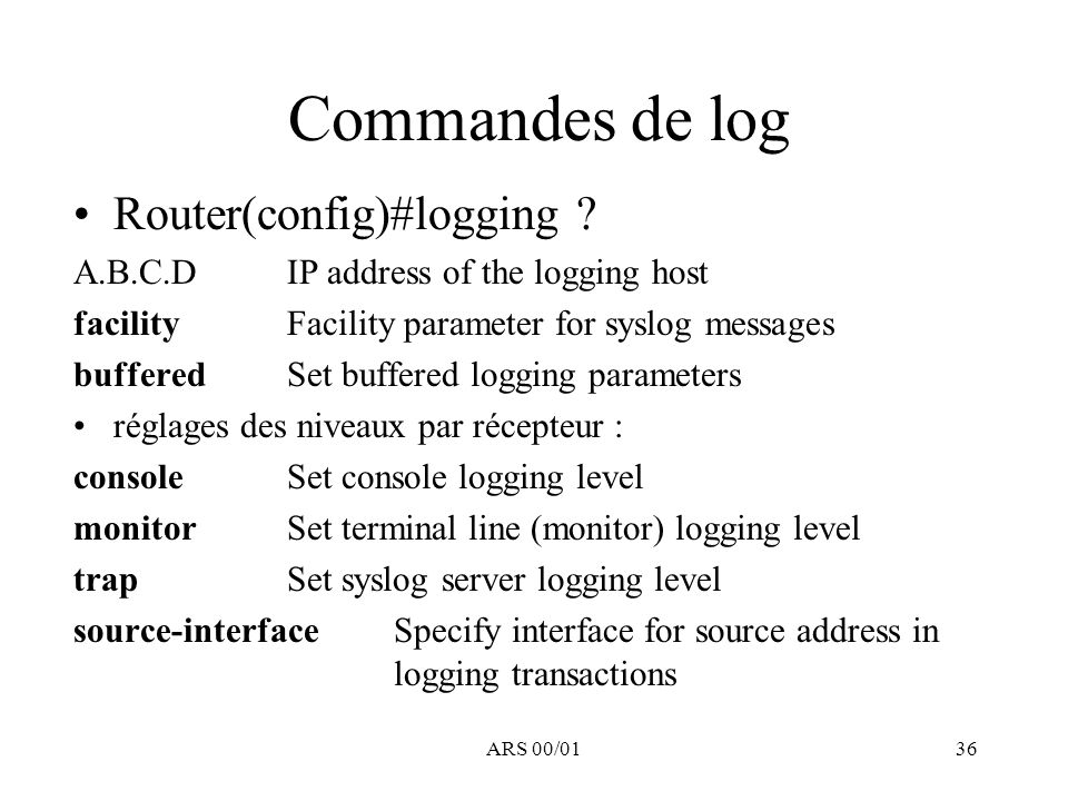 Commandes de log Router(config)#logging