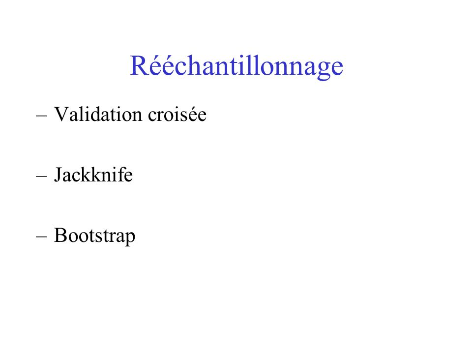 Rééchantillonnage Validation croisée Jackknife Bootstrap