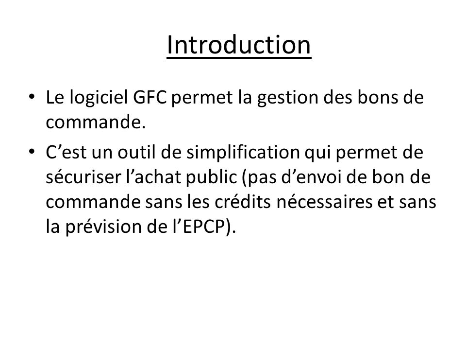 Introduction Le logiciel GFC permet la gestion des bons de commande.