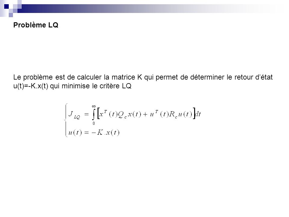 Problème LQ Le problème est de calculer la matrice K qui permet de déterminer le retour d'état.