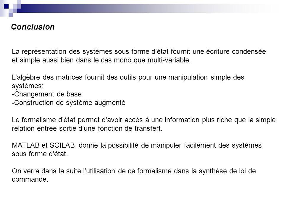 Conclusion La représentation des systèmes sous forme d'état fournit une écriture condensée.