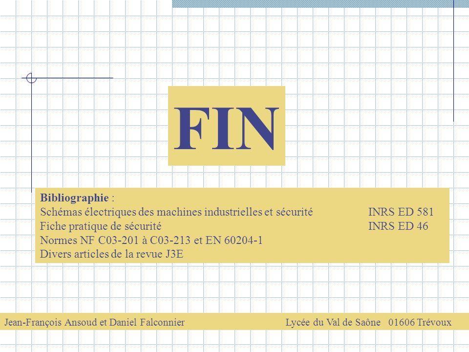 FIN Bibliographie : Schémas électriques des machines industrielles et sécurité INRS ED 581. Fiche pratique de sécurité INRS ED 46.