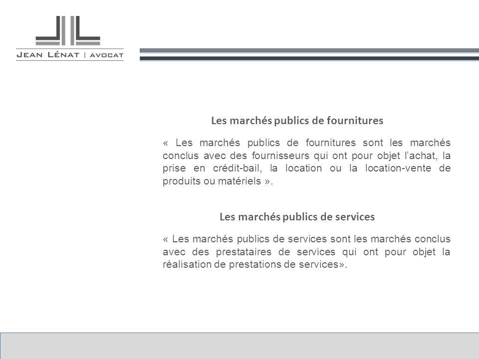 Les marchés publics de fournitures « Les marchés publics de fournitures sont les marchés conclus avec des fournisseurs qui ont pour objet l'achat, la prise en crédit-bail, la location ou la location-vente de produits ou matériels ».