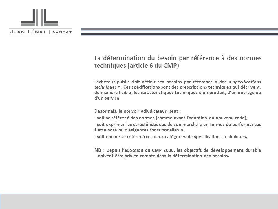 La détermination du besoin par référence à des normes techniques (article 6 du CMP) l'acheteur public doit définir ses besoins par référence à des « spécifications techniques ».