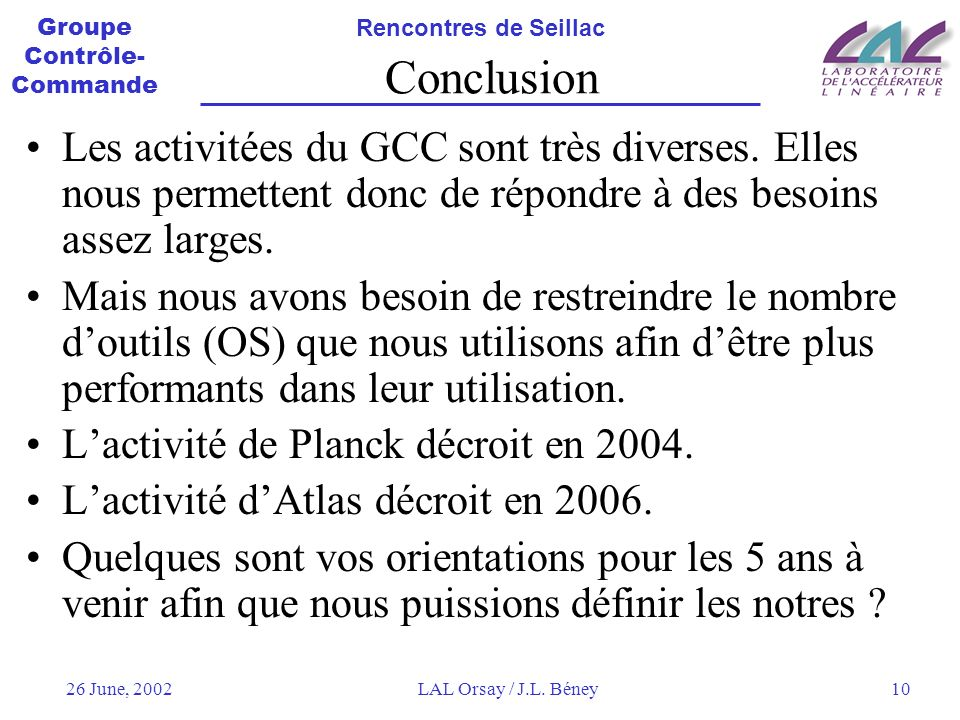 Conclusion Les activitées du GCC sont très diverses. Elles nous permettent donc de répondre à des besoins assez larges.