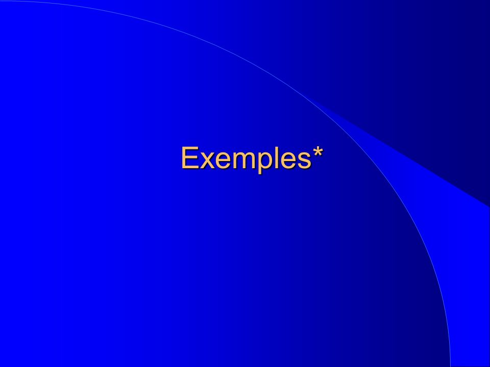 Exemples*