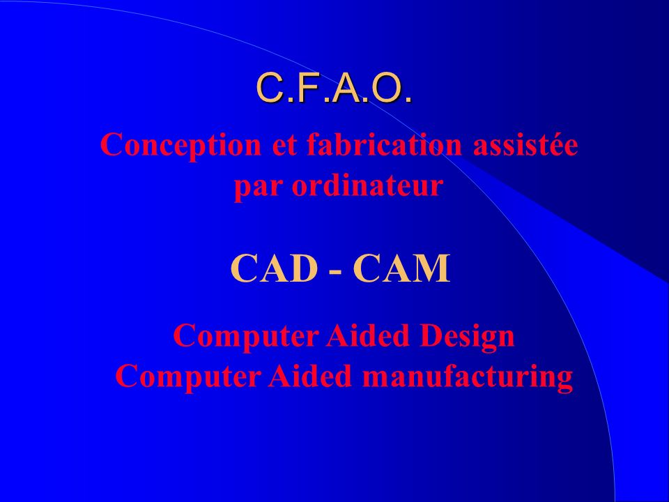 C.F.A.O. CAD - CAM Conception et fabrication assistée par ordinateur