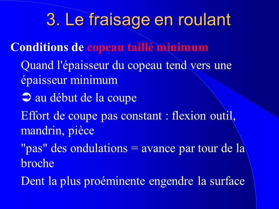 3. Le fraisage en roulant Conditions de copeau taillé minimum