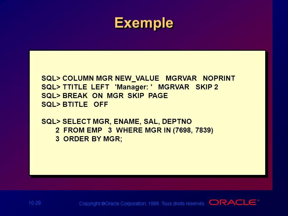 Exemple SQL> COLUMN MGR NEW_VALUE MGRVAR NOPRINT