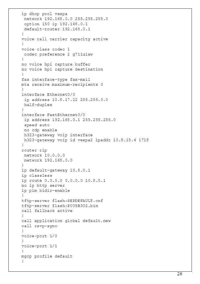 ip dhcp pool vespa network 192.168.0.0 255.255.255.0. option 150 ip 192.168.0.1. default-router 192.168.0.1.