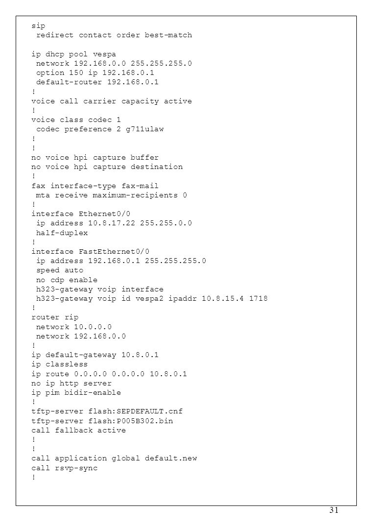 sip redirect contact order best-match. ip dhcp pool vespa. network 192.168.0.0 255.255.255.0. option 150 ip 192.168.0.1.