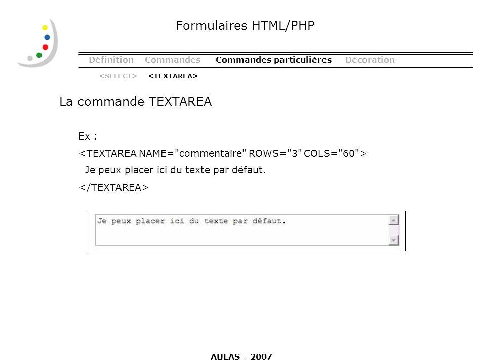 Formulaires HTML/PHP La commande TEXTAREA Ex :