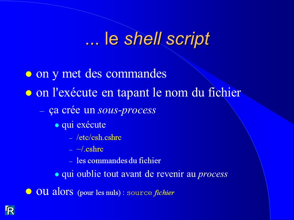 ... le shell script on y met des commandes