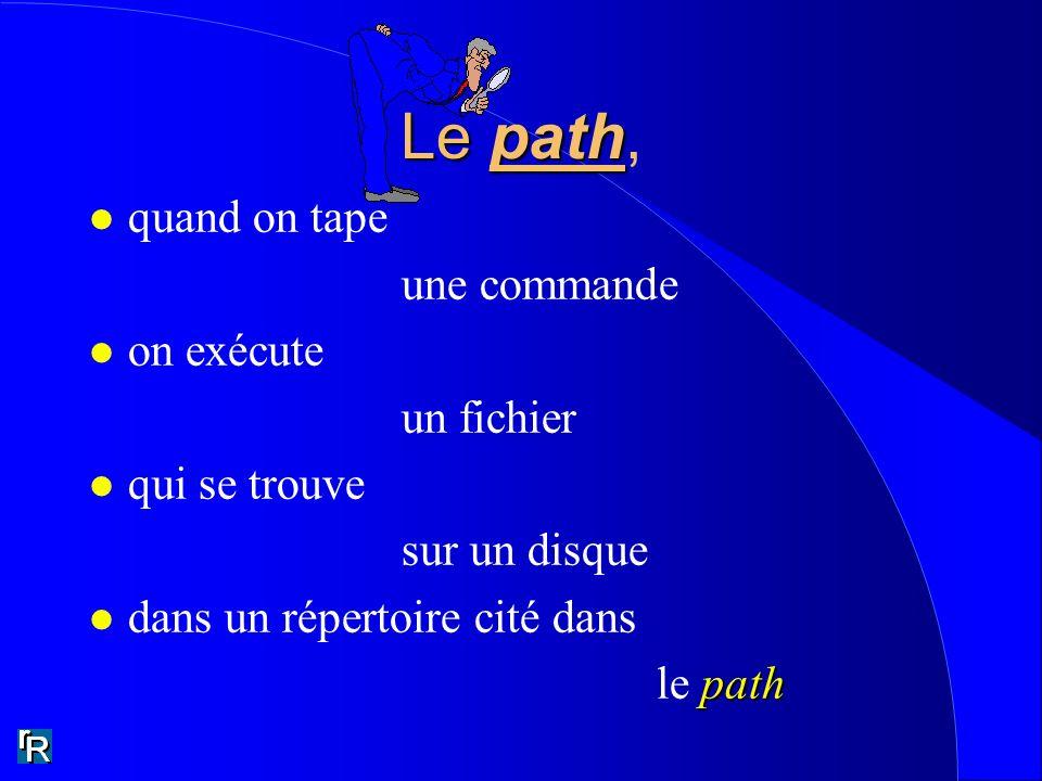 Le path, quand on tape une commande on exécute un fichier