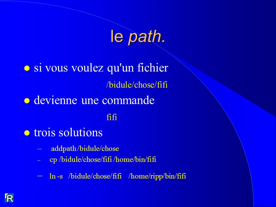 le path. ln -s /bidule/chose/fifi /home/ripp/bin/fifi