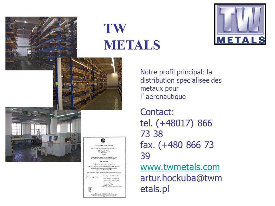 TW METALS Notre profil principal: la distribution specialisee des metaux pour l`aeronautique.