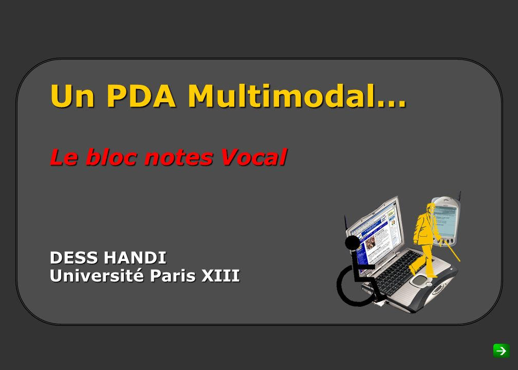 Un PDA Multimodal… Le bloc notes Vocal DESS HANDI Université Paris XIII