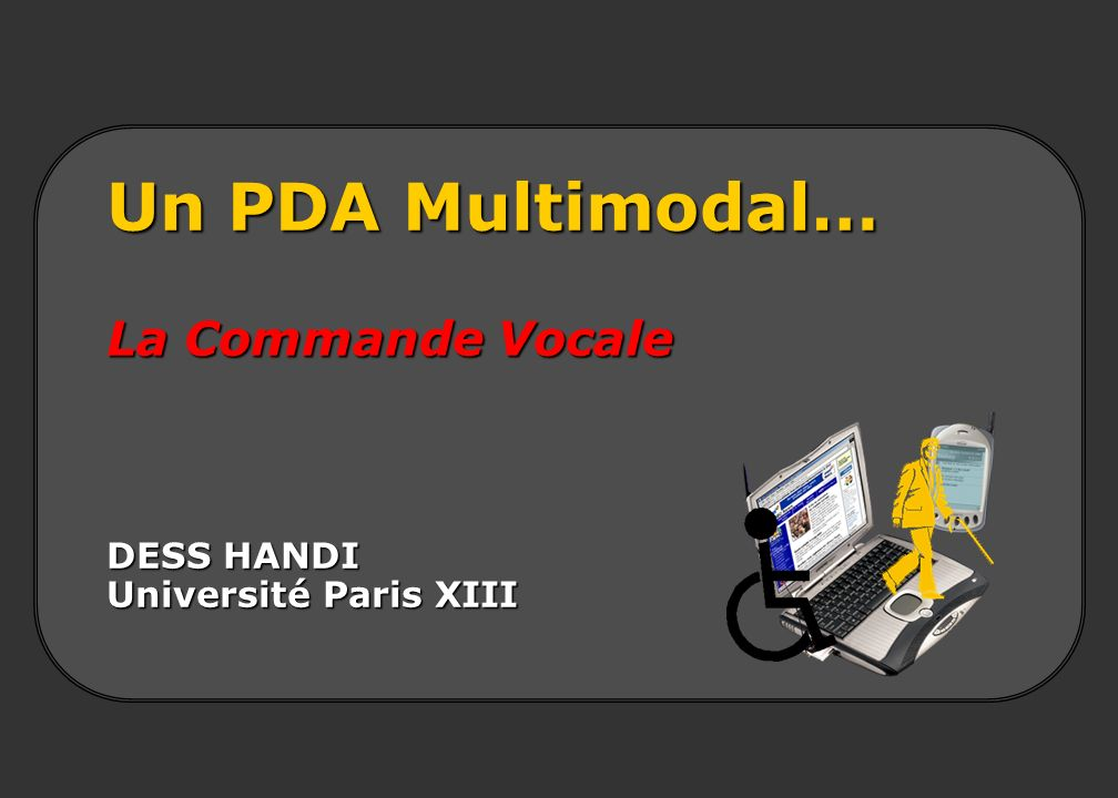 Un PDA Multimodal… La Commande Vocale DESS HANDI Université Paris XIII