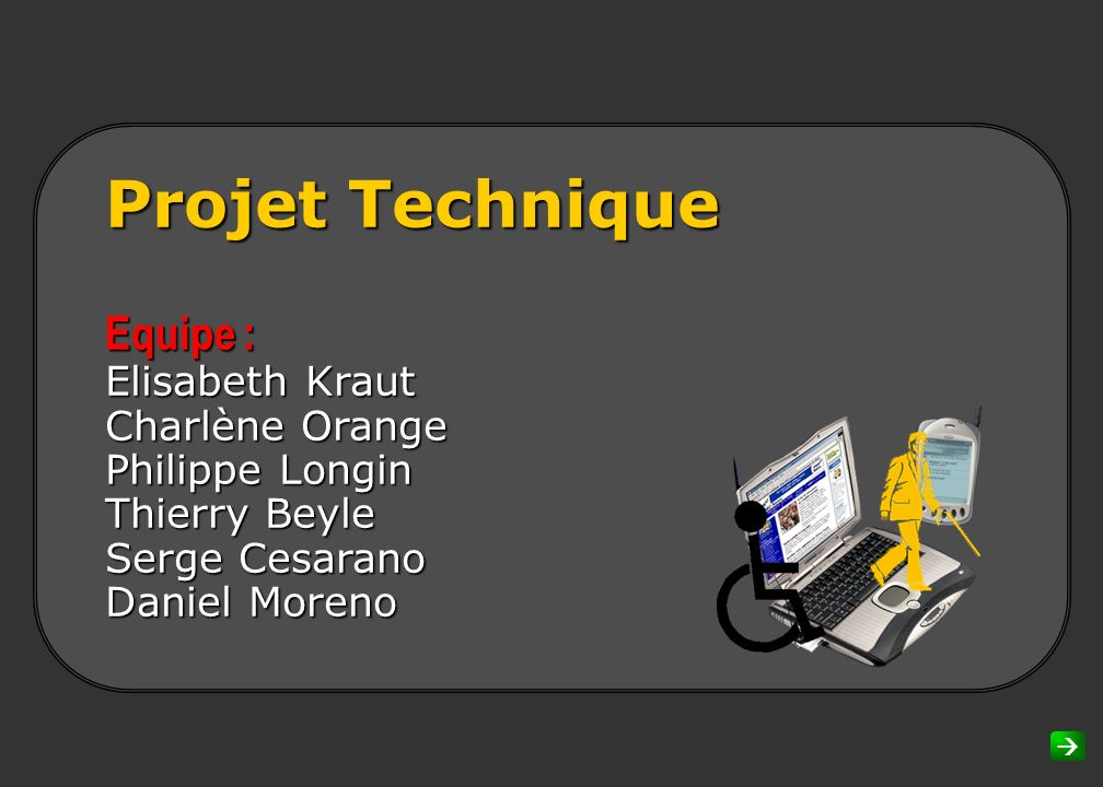 Projet Technique Equipe : Elisabeth Kraut Charlène Orange Philippe Longin Thierry Beyle Serge Cesarano Daniel Moreno