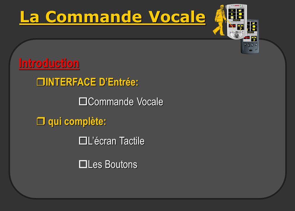 La Commande Vocale Introduction INTERFACE D'Entrée: oCommande Vocale
