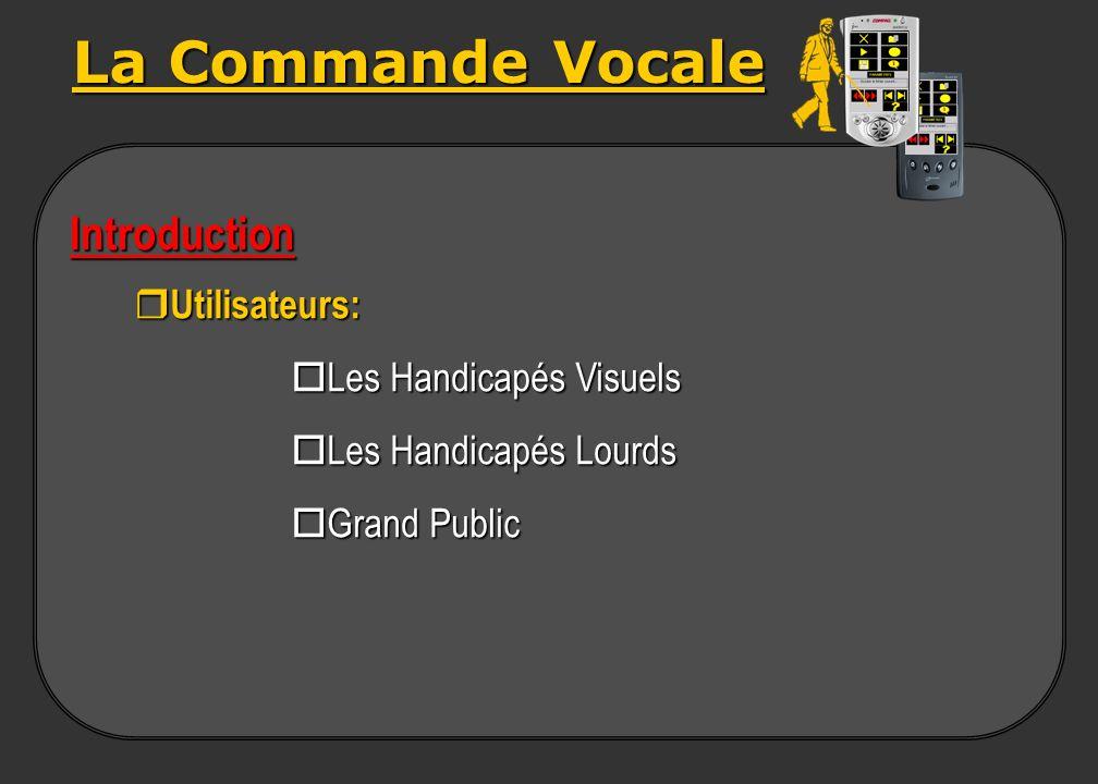 La Commande Vocale Introduction Utilisateurs: oLes Handicapés Visuels