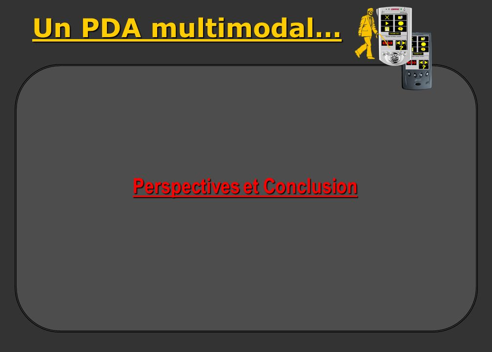 Un PDA multimodal… Perspectives et Conclusion