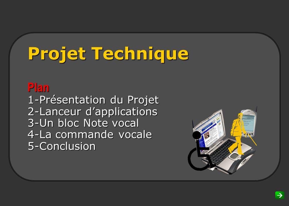 Projet Technique Plan 1-Présentation du Projet 2-Lanceur d'applications 3-Un bloc Note vocal 4-La commande vocale 5-Conclusion