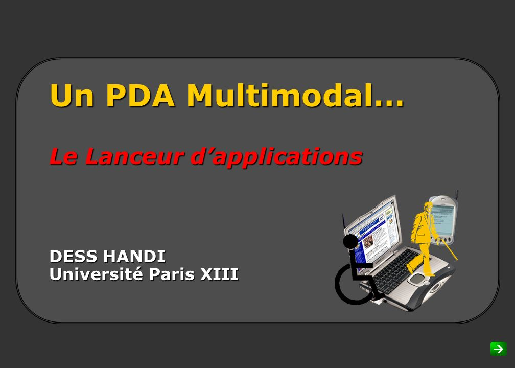 Un PDA Multimodal… Le Lanceur d'applications DESS HANDI Université Paris XIII