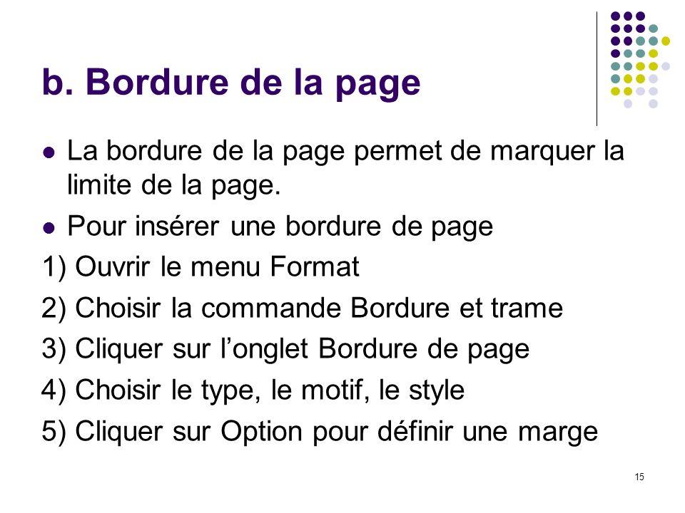 b. Bordure de la page La bordure de la page permet de marquer la limite de la page. Pour insérer une bordure de page.